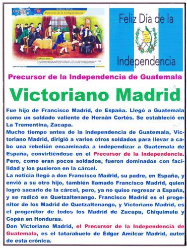 Victoriano Madrid, hijo de Francisco Madrid, de España, trató de independizar a Guatemala de España antes de la independencia.